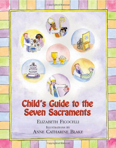 Child's Guide to the Seven Sacraments: Elizabeth Ficocelli ...