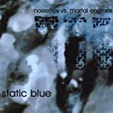 Static Blue by Noisettes Vs Mortal Engines (2006-04-18)