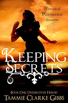 Keeping Secrets - Historical Romantic Suspense (Undercover Heroes - Book One 1) by [Gibbs, Tammie Clarke]