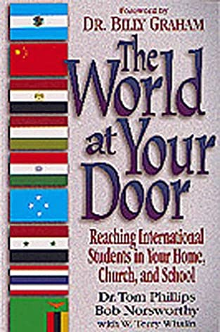 The World at Your Door: Reaching International Students in Your Home Church and School: Tom Phillips W. Terry Whalin Bob Norsworthy: 9781556619649: ... & The World at Your Door: Reaching International Students in Your ... Pezcame.Com