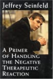 A Primer of Handling the Negative Therapeutic Reaction, Jeffery Seinfeld, 0765703637