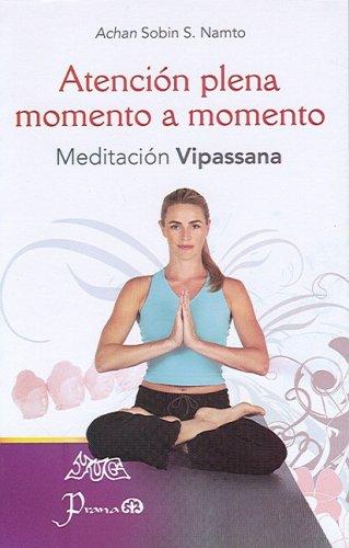 Atencion plena momento a momento: meditacion Vipassana (Spanish Edition) [Achan Sobin S. Namto] (Tapa Blanda)