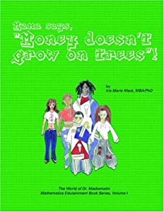 Mama says, ''Money Doesn't Grow on Trees!'' (World of Dr. Mackamatix Mathematics Edutainment Book)