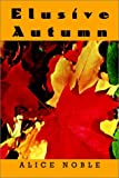 Elusive Autumn, Alice Noble, 1403389055