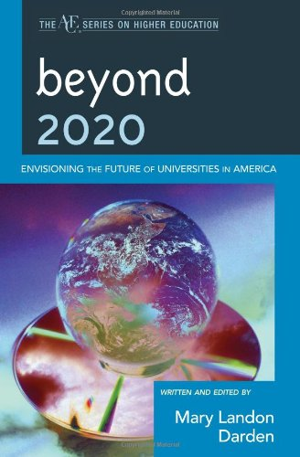 Beyond 2020: Envisioning the Future of Universities in America (The ACE Series on Higher Education)