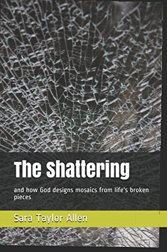 The Shattering: and how God designs mosaics from life's broken pieces