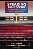 Speaking about Science: A Manual for Creating Clear Presentations, Scott Morgan, Barrett Whitener, 0521866812