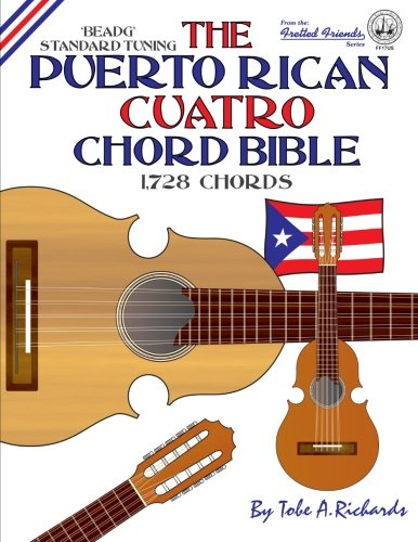 The Puerto Rican Cuatro Chord Bible: BEADG Standard Tuning 1,728 Chords (Fretted Friends)