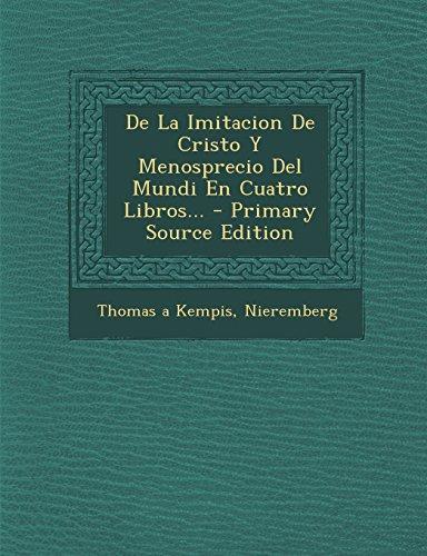 de La Imitacion de Cristo y Menosprecio del Mundi En Cuatro Libros... - Primary Source Edition (Spanish Edition)