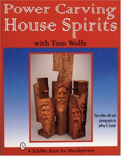Power Carving House Spirits With Tom Wolfe: A Schiffer Book for Woodcarvers (Wood Carving With Power Tools)