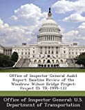 Office of Inspector General Audit Report: Baseline Review of the Woodrow Wilson Bridge Project: Project ID: TR-1999-133