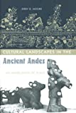 Cultural Landscapes in the Ancient Andes: Archaeologies of Place