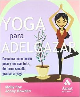 Yoga para adelgazar: Descubra cómo perder peso y ser más ...