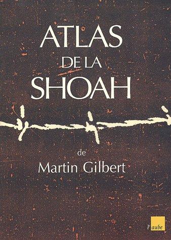 Atlas de la Shoah Broché – 6 mai 2005 Martin Gilbert Joël Kotek Editions de l' Aube 2752601433