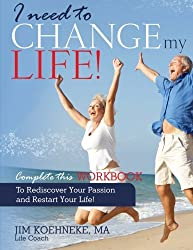 I Need to Change My Life!: Rediscover Your Passion and Restart Your Life