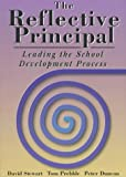 The Reflective Principal : Leading the School Development Process, Stewart, David and Prebble, Tom, 1572740388