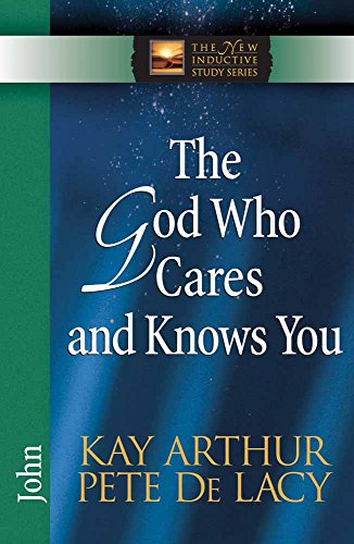 The God Who Cares and Knows You: John (The New Inductive Study Series)