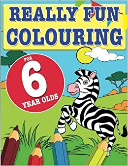 Really Fun Colouring Book For 6 Year Olds Fun Creative Colouring