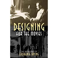 Designing for the Movies: The Memoirs of Laurence Irving (Filmmakers): 19 (The Scarecrow Filmmakers Series)