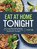 Book cover from Eat at Home Tonight: 101 Simple Busy-Family Recipes for Your Slow Cooker, Sheet Pan, Instant Pot®,  and More by Tiffany King