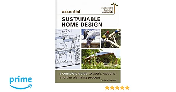 Essential Sustainable Home Design: A Complete Guide to Goals ...