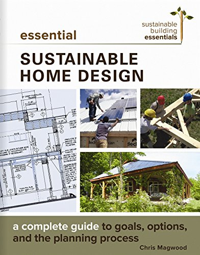 Essential Sustainable Home Design: A Complete Guide to Goals, Options, and the Design Process (Sustainable Building Essentials ()