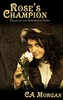 Rose's Champion (Tales of the Sovereign Fleet) by [Morgan, CA]