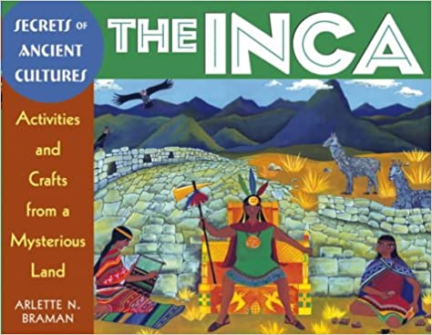 The Inca: Activities and Crafts from a Mysterious Land (Secrets of Ancient Cultures)