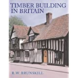 Timber Building in Britain (Vernacular Buildings)by Dr R.W. Brunskill