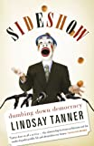 Sideshow : Dumbing down Democracy, Tanner, Lindsay, 192184406X