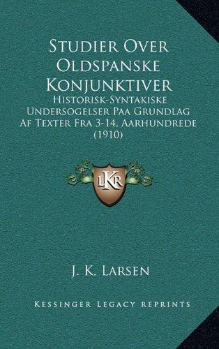 Download Studier Over Oldspanske Konjunktiver: Historisk-Syntakiske Undersogelser Paa Grundlag Af Texter Fra 3-14, Aarhundrede (1910) (Danish Edition) pdf epub