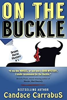 On The Buckle: a humorous romantic mystery (Dream Horse Mystery #1) by [Carrabus, Candace]