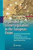 Organized Crime Legislation in the European Union : Harmonization and Approximation of Criminal Law, National Legislations and the EU Framework Decision on the Fight Against Organized Crime, Calderoni, Francesco, 3642425127