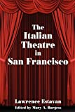 The Italian Theatre in San Francisco, Lawrence Estavan, 0893704644