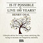 Is It Possible to Live 100 Years? | Henry Osal