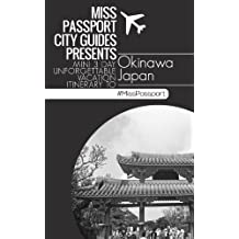 Okinawa Travel Guide : Miss Passport City Guides Presents Mini 3 Day Unforgettable Vacation Itinerary to Okinawa Japan  (3-Day Budget Itinerary): Okinawa ... Guide (Miss Passport Travel Guides Book 16)