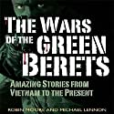 The Wars of the Green Berets: Amazing Stories from Vietnam to the Present Day Audiobook by Robin Moore, Michael Lennon Narrated by Tori Kamal