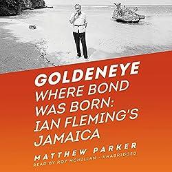 Goldeneye: Where Bond Was Born: Ian Fleming's Jamaica