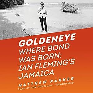 Goldeneye: Where Bond Was Born: Ian Fleming's Jamaica Audiobook