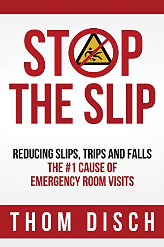Stop The Slip: Reducing Slips, Trips and Falls: The #1 Cause of Emergency Room Visits
