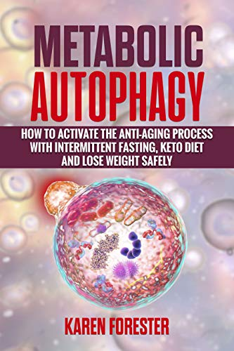 51CAJoCK2TL - Metabolic Autophagy: How to Activate the Anti-Aging Process with Intermittent Fasting, Keto Diet and Lose Weight Safely