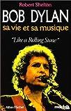 Bob Dylan sa vie et sa musique.Like a Rolling Stone