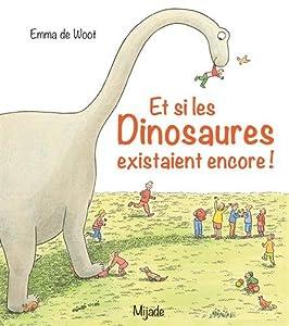 """Afficher """"Et si les dinosaures existaient encore !"""""""
