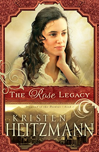 The Rose Legacy Diamond Of Rockies Book 1 By Heitzmann