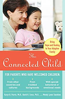 The Connected Child: Bring Hope and Healing to Your Adoptive Family by [Purvis, Karyn B., Cross, David R., Wendy Sunshine]