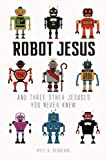 Robot Jesus and Three Other Jesuses You Never Knew, Kyle Beshears, 0985099909