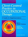 Client Centered Practice in Occupational Therapy : A Guide to Implementation, , 0443061270