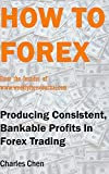 HOW TO FOREX: Producing Consistent, Bankable Profits In Forex Trading
