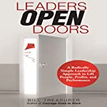 Leaders Open Doors: A Radically Simple Leadership Approach to Lift People, Profits, and Performance | Bill Treasurer