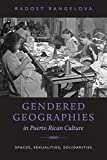 Gendered Geographies in Puerto Rican Culture: Spaces, Sexualities, Solidarities (North Carolina Studies in the Romance Languages and Literatures)